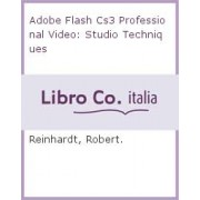 Adobe Flash Cs3 Professional Video Studio Techniques by Robert Reinhardt