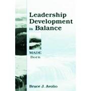 Leadership Development in Balance by Bruce J. Avolio