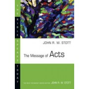 The Message of Acts by John R. W. Stott