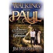 Walking with Paul a Journey Through the Lessons of Ephesians by Jim Mersereau