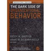 The Dark Side of Organizational Behavior by Ricky W. Griffin