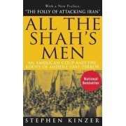 All the Shah's Men by Visiting Fellow at the Watson Institute for International Studies Stephen Kinzer