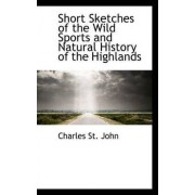Short Sketches of the Wild Sports and Natural History of the Highlands by Charles St John