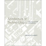 Architecture or Techno-Utopia by Felicity D. Scott