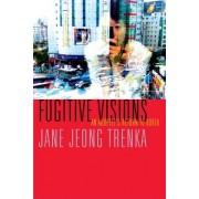 Fugitive Visions by Jane Jeong Trenka