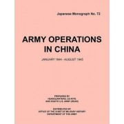 Army Operations in China, January 1944-December 1945 (Japanese Monograph 72) by Office of Chief Military History