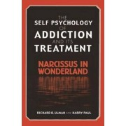 The Self-psychology of Addiction and Its Treatment by Richard B. Ulman