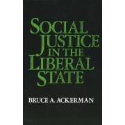 Social Justice in the Liberal State by Bruce A. Ackerman