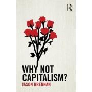 Why Not Capitalism? by Jason F. Brennan