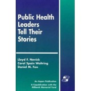 Public Health Leaders Tell Their Stories by Lloyd F. Novick