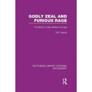 Godly Zeal and Furious Rage by Geoffrey Robert Quaife