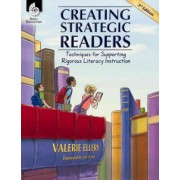 Creating Strategic Readers: Techniques for Supporting Rigorous Literacy Instruction ( Edition 3) by Valerie Ellery