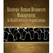 Strategic Human Resources Management in Health Services Organizations by S. Robert Hernandez