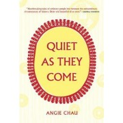 Quiet as They Come by Angie Chau