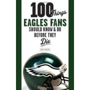 100 Things Eagles Fans Should Know & Do Before They Die by Chuck Carlson
