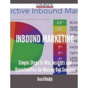 Inbound Marketing - Simple Steps to Win, Insights and Opportunities for Maxing Out Success by Gerard Blokdijk