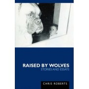 Raised by Wolves by Etc Chris Roberts