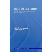 Global and Local Football by Gary Armstrong