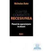 Cum sa combateti recesiunea - Nicholas Bate