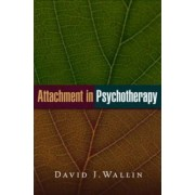 Attachment in Psychotherapy by David J. Wallin