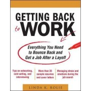 Getting Back to Work: Everything You Need to Bounce Back and Get a Job After a Layoff by Linda K. Rolie