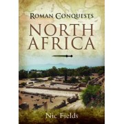 Roman Conquests: North Africa by Nic Fields