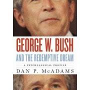 George W. Bush and the Redemptive Dream by Dan P. McAdams