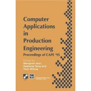Computer Applications in Production Engineering: Proceedings of the Fifth International IFIP Conference on Computer Applications in Production Engineering, 1995 5th by Qiangnan Sun