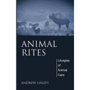 Animal Rites by Director of the Oxford Centre for Animal Ethics and a Member of the Faculty of Theology Andrew Linzey