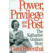 Power, Privilege and the Post by Carol Felsenthal