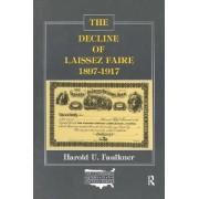 The Decline of Laissez Faire, 1897-1917 by Harold Underwood Faulkner