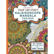 Color Like Crazy Kaleidoscope Mandala Designs Volume 2 by Mary Tanana