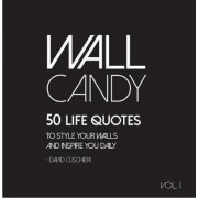 Wall Candy: 50 Life Quotes to Style Your Walls Vol 1 by David Cuschieri
