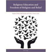 Religious Education and Freedom of Religion and Belief by Stephen Parker