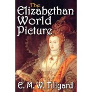 The Elizabethan World Picture by E. M. W. Tillyard