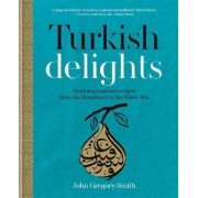 Turkish Delights: Stunning regional recipes from the Bosphorus to the Black Sea by John Gregory-Smith