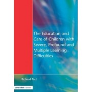 The Education and Care of Children with Severe, Profound and Multiple Learning Disabilities by Richard Aird
