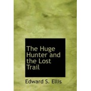 The Huge Hunter and the Lost Trail by Edward S Ellis