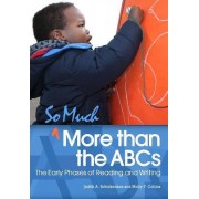 So Much More Than the ABCs by Judith A. Schickedanz