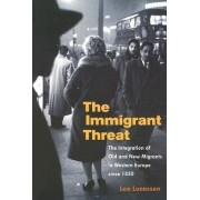 The Immigrant Threat by Leo Lucassen