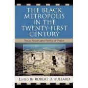 The Black Metropolis in the Twenty-First Century by Robert D. Bullard