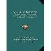 Songs of the West Songs of the West: Folk Songs of Devon and Cornwall Collected from the Mouths Ofolk Songs of Devon and Cornwall Collected from the M