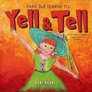 Sara Sue Learns to Yell & Tell********** by Debi Pearl