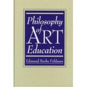 Philosophy of Art Education by Edmund Burke Feldman