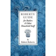 Roberts' Guide for Butlers & Household St by Robert Roberts