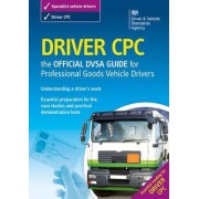 Driver CPC - the Official DSA Guide for Professional Goods Vehicle Drivers 2009 by Driving Standards Agency
