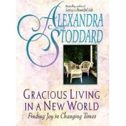 Gracious Living in a New World by Alexandra Stoddard