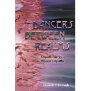 Dancers Between Realms-Empath Energy, Beyond Empathy by Elisabeth Y Fitzhugh
