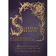 Sleeping Beauty - And Other Tales of Slumbering Princesses (Origins of Fairy Tales from Around the World) by Amelia Carruthers
