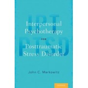 Interpersonal Psychotherapy for Posttraumatic Stress Disorder by John C. Markowitz